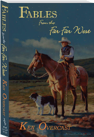 """Fables from the Far, Far West"" by Ken Overcast"