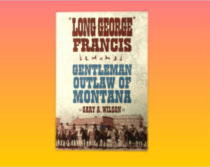 """Long George Francis, Gentlemen Outlaw..."