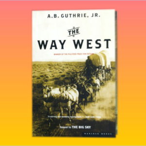 """The Way West"" by A.B. Guthrie, Jr."
