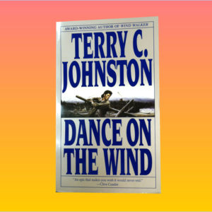"""Dance On The Wind"" by Terry C. Johnston"