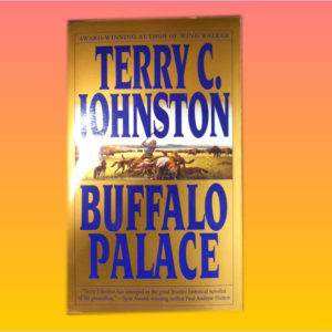 """Buffalo Palace"" by Terry C. Johnston"