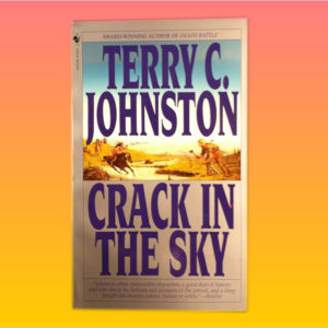 """Crack In The Sky"" by Terry C. Johnston"