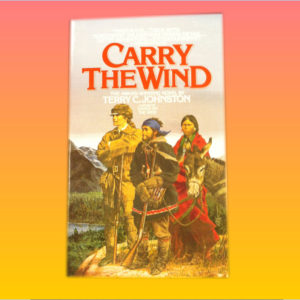 """Carry the Wind"" by Terry C. Johnston"
