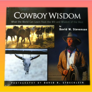 """Cowboy Wisdom: What the World Can Learn from the Wit and Wisdom of the West"" by David Stevenson"