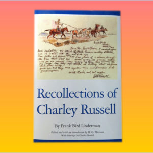 """Recollections of Charley Russell"" by Frank Linderman"